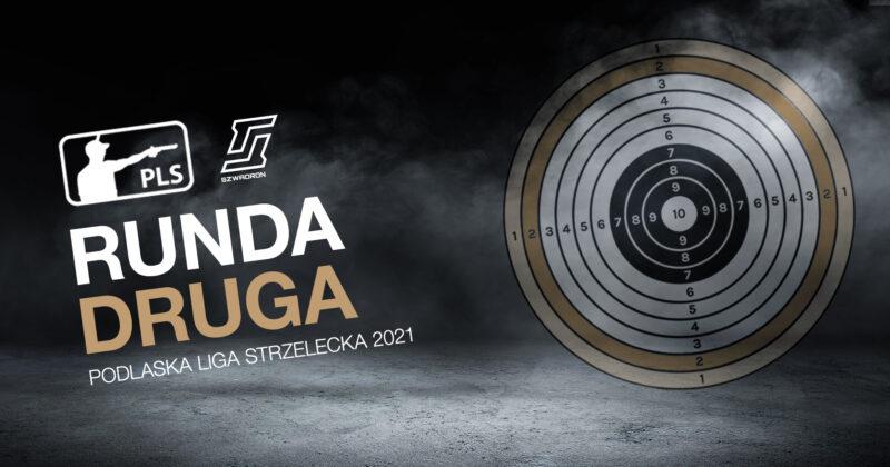Runda 2 – Podlaska Liga Strzelecka 2021
